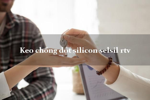 Keo chống dột silicon selsil rtv